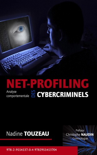 """Nadine Touzeau net-profiler """"Net-Profiling : l'analyse comportementale des cybercriminels"""" ©. Le livre de Nadine TOUZEAU"""
